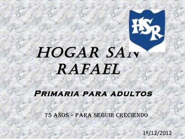 Hogar San rafael Primaria para adultos 75 años – para seguir creciendo 1º/12/2012