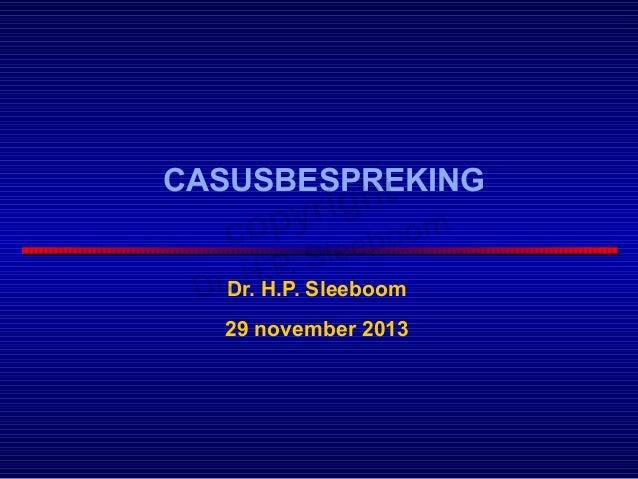 CASUSBESPREKING Dr. H.P. Sleeboom 29 november 2013