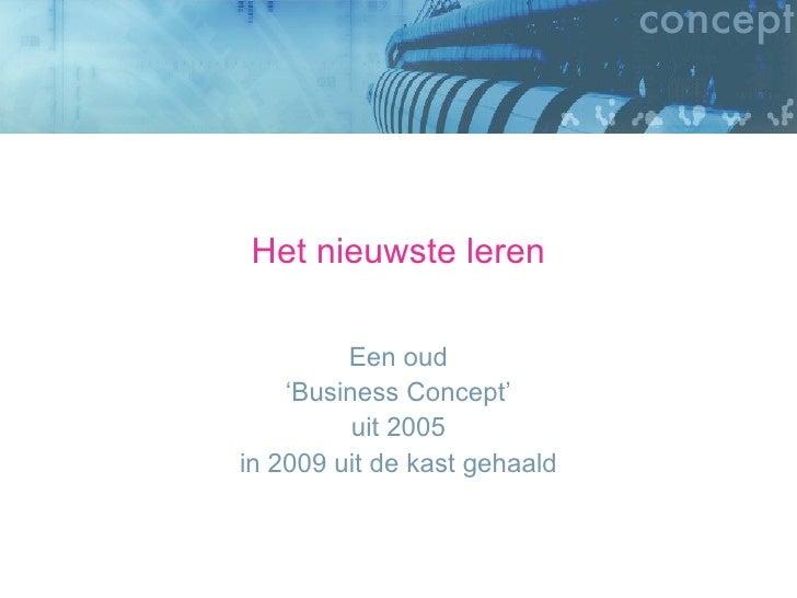 Het nieuwste leren Een oud ' Business Concept' uit 2005 in 2009 uit de kast gehaald