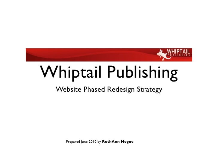 Whiptail Publishing   Website Phased Redesign Strategy          Prepared June 2010 by RuthAnn Hogue