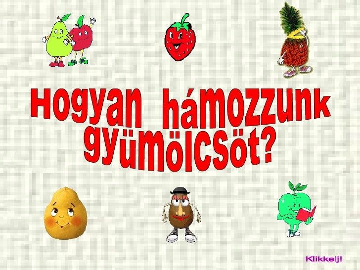 Hogyan  hámozzunk gyümölcsöt? Klikkelj!