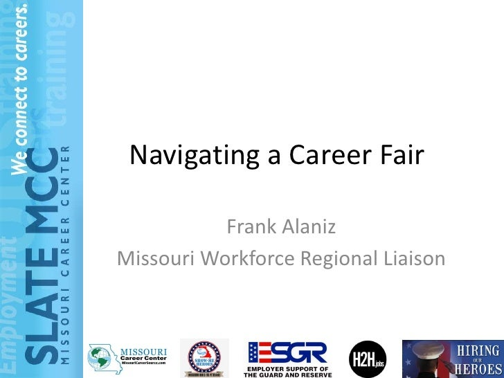 Navigating a Career Fair           Frank AlanizMissouri Workforce Regional Liaison