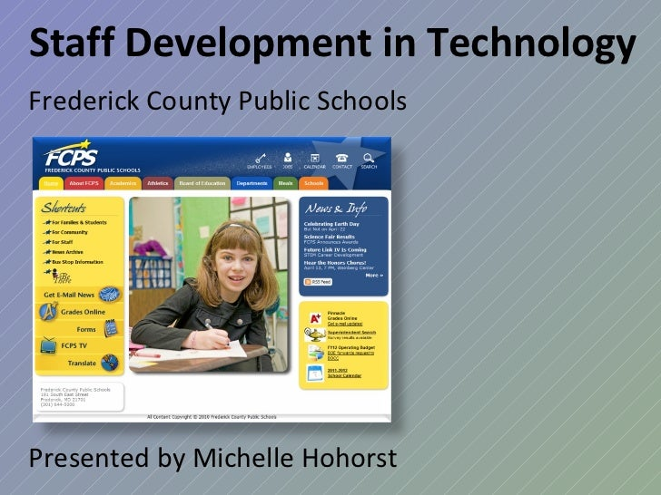 Staff Development in Technology Frederick County Public Schools Presented by Michelle Hohorst