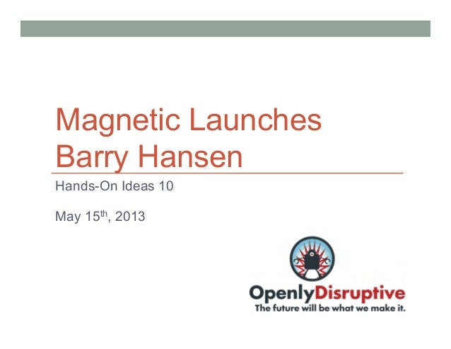 Magnetic LaunchesBarry HansenHands-On Ideas 10May 15th, 2013