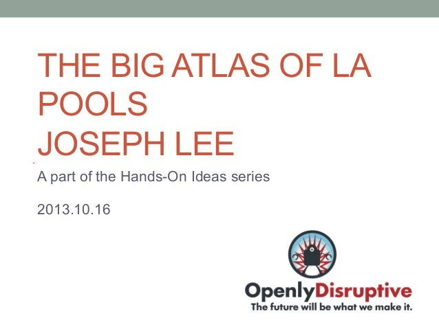 THE BIG ATLAS OF LA POOLS JOSEPH LEE A part of the Hands-On Ideas series 2013.10.16