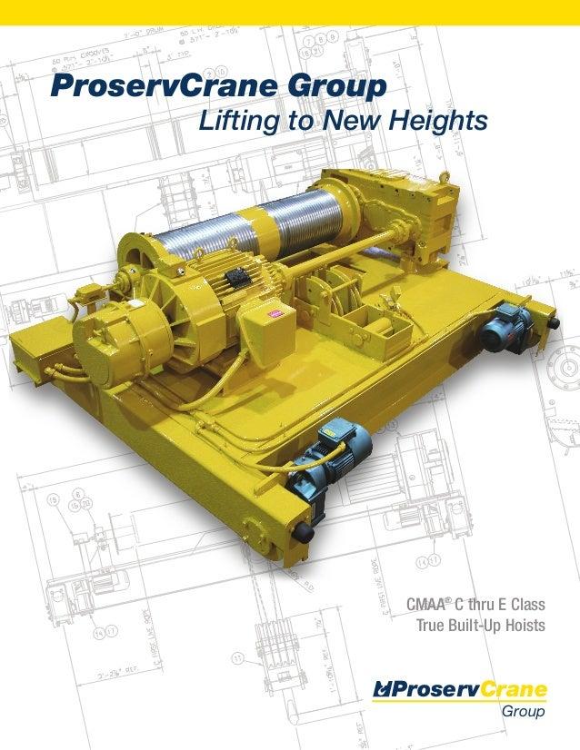 ProservCrane GroupLifting to New HeightsProservCraneGroupCMAA®C thru E ClassTrue Built-Up Hoists