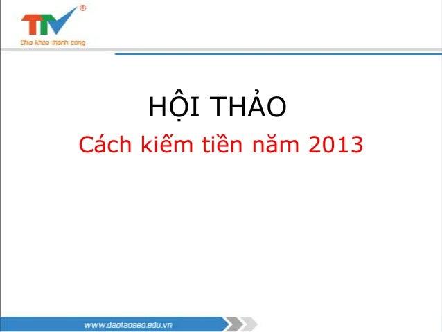 HỘI THẢO Cách kiếm tiền năm 2013