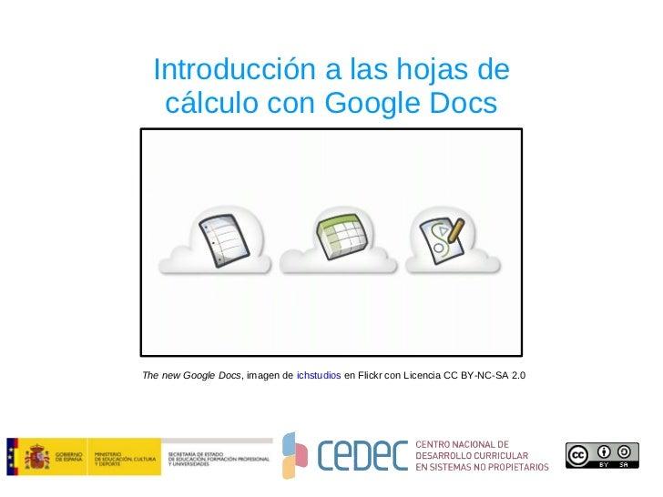 Introducción a las hojas de cálculo con Google Docs The new Google Docs , imagen de  ichstudios  en Flickr con Licencia CC...