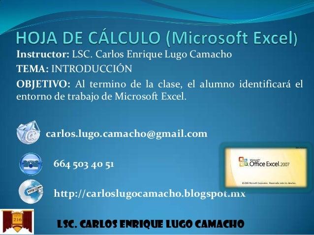 Instructor: LSC. Carlos Enrique Lugo Camacho TEMA: INTRODUCCIÓN OBJETIVO: Al termino de la clase, el alumno identificará e...