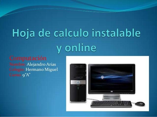 """Computación Nombre: Alejandro Arias Colegio: Hermano Miguel Curso: 9""""A''"""