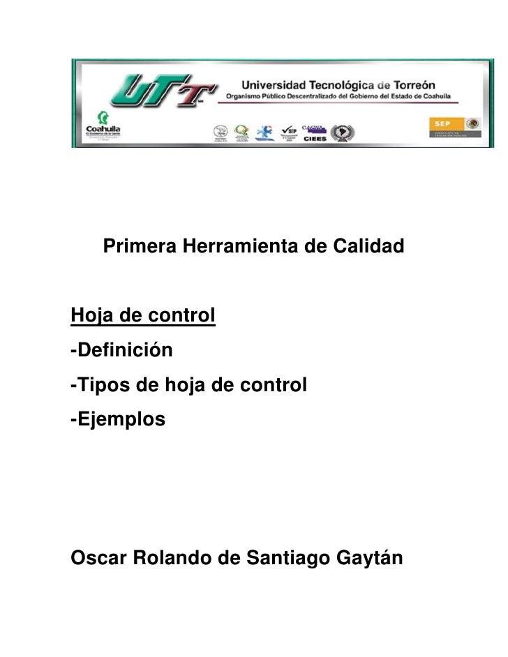 Primera Herramienta de CalidadHoja de control-Definición-Tipos de hoja de control-EjemplosOscar Rolando de Santiago Gaytán