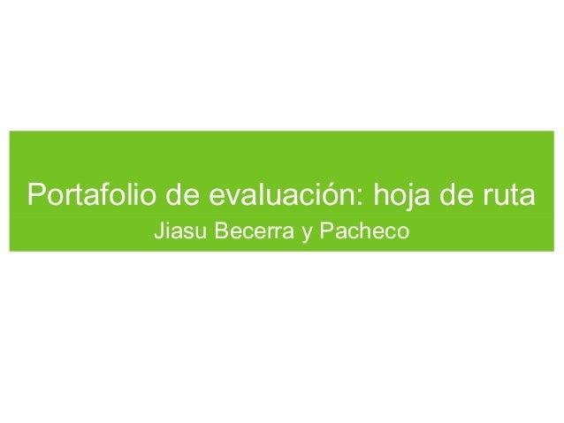 Portafolio de evaluación: hoja de ruta Jiasu Becerra y Pacheco
