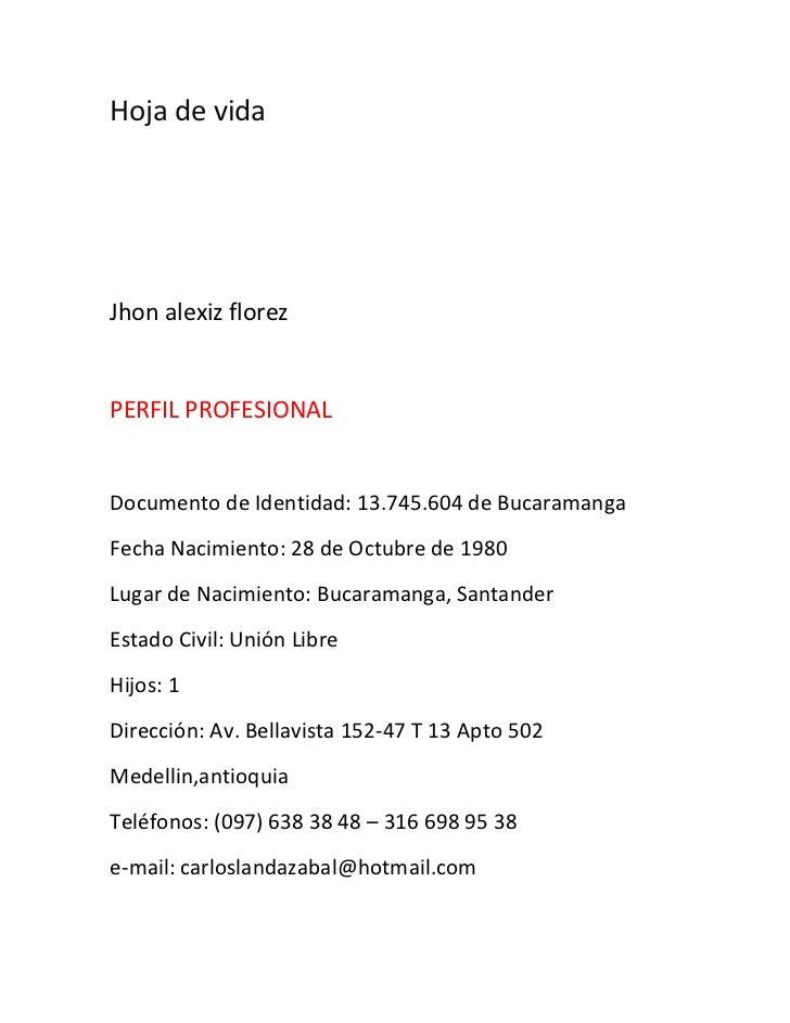 Hoja de vida   <br /> Jhon alexiz florez<br /> PERFIL PROFESIONAL <br />Documento de Identidad: 13...