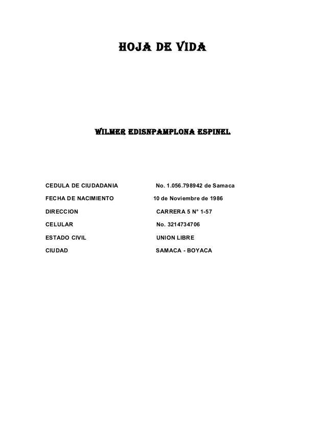HOJA DE VIDA  WIlmEr EDIsnpAmplOnA EspInEl  CEDULA DE CIUDADANIA FECHA DE NACIMIENTO  No. 1.056.798942 de Samaca 10 de Nov...