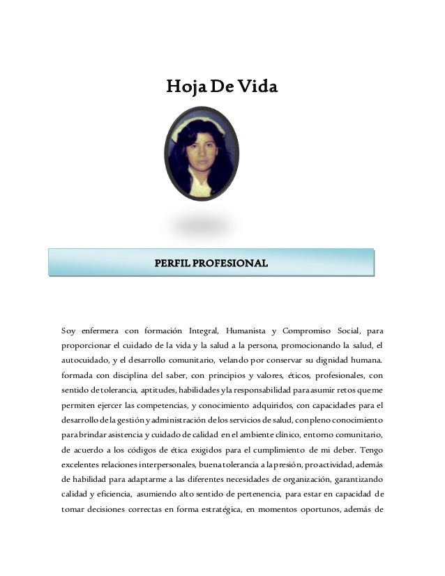 Hoja De Vida Soy enfermera con formación Integral, Humanista y Compromiso Social, para proporcionar el cuidado de la vida ...