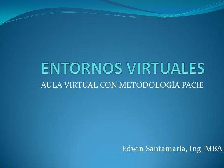 AULA VIRTUAL CON METODOLOGÍA PACIE                Edwin Santamaría, Ing. MBA