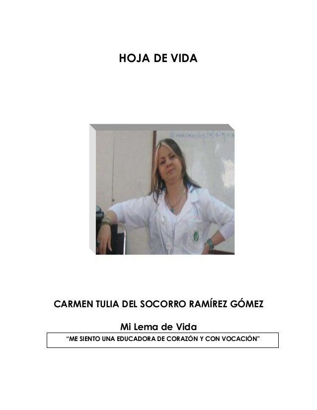 """HOJA DE VIDA  CARMEN TULIA DEL SOCORRO RAMÍREZ GÓMEZ  Mi Lema de Vida  """"ME SIENTO UNA EDUCADORA D E CORAZÓN Y CON VOC ACIÓ..."""