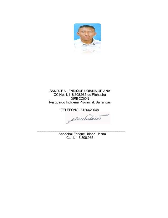 SANDOBAL ENRIQUE URIANA URIANA CC No. 1.118.808.985 de Riohacha DIRECCION Resguardo Indígena Provincial, Barrancas TELEFON...