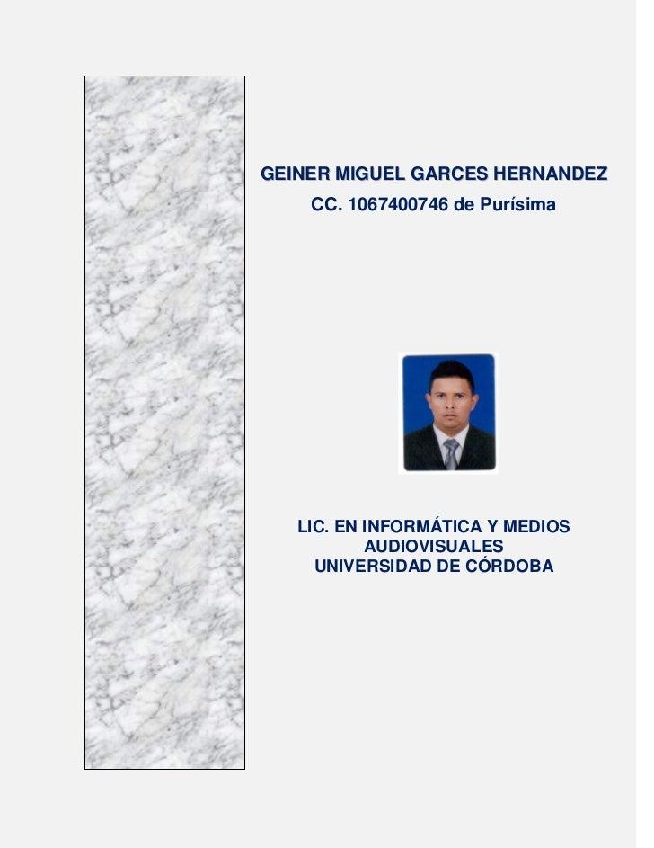 GEINER MIGUEL GARCES HERNANDEZ    CC. 1067400746 de Purísima   LIC. EN INFORMÁTICA Y MEDIOS           AUDIOVISUALES     UN...