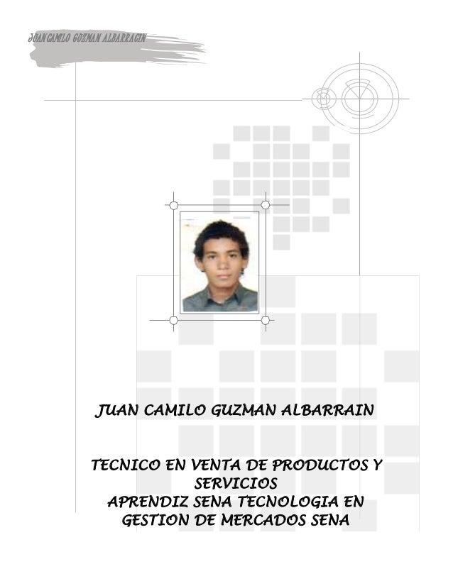 JUANCAMILO GUZMAN ALBARRACIN JUAN CAMILO GUZMAN ALBARRAIN TECNICO EN VENTA DE PRODUCTOS Y SERVICIOS APRENDIZ SENA TECNOLOG...