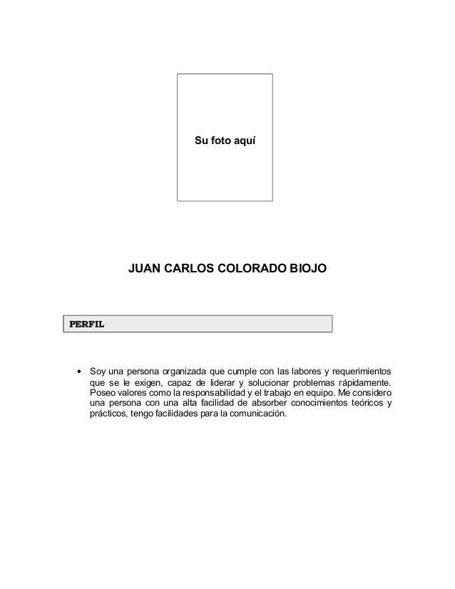 Su foto aquí JUAN CARLOS COLORADO BIOJO • Soy una persona organizada que cumple con las labores y requerimientos que se le...