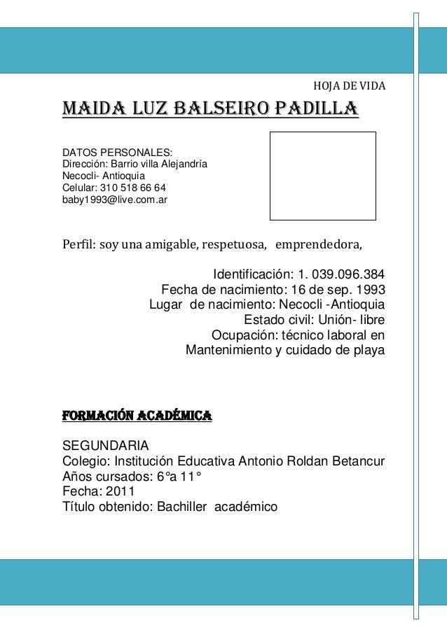 HOJA DE VIDA MAIDA LUZ BALSEIRO PADILLA DATOS PERSONALES: Dirección: Barrio villa Alejandría Necocli- Antioquia Celular: 3...