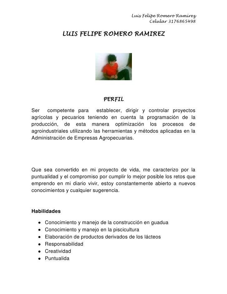 LUIS FELIPE ROMERO RAMIREZ<br />PERFIL<br />Ser  competente para  establecer, dirigir y controlar proyectos agrícolas y pe...