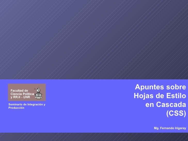 Apuntes sobre Hojas de Estilo en Cascada (CSS) Mg. Fernando Irigaray Seminario de Integración y Producción