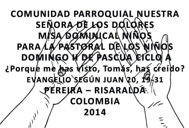 COMUNIDAD PARROQUIAL NUESTRA SEÑORA DE LOS DOLORES MISA DOMINICAL NIÑOS PARA LA PASTORAL DE LOS NIÑOS DOMINGO II DE PASCUA...