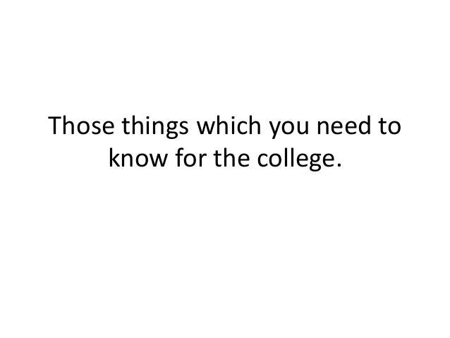 Those things which you need to    know for the college.