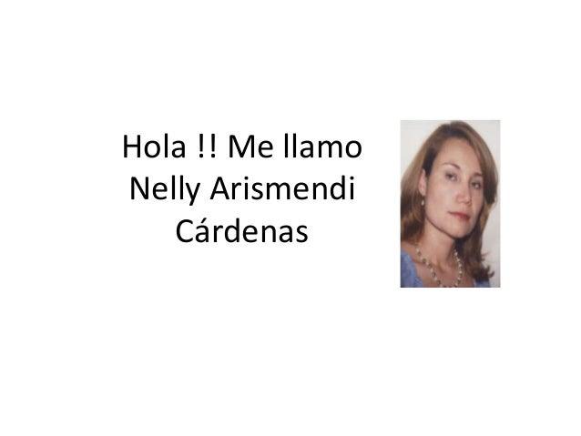 Hola !! Me llamo Nelly Arismendi Cárdenas