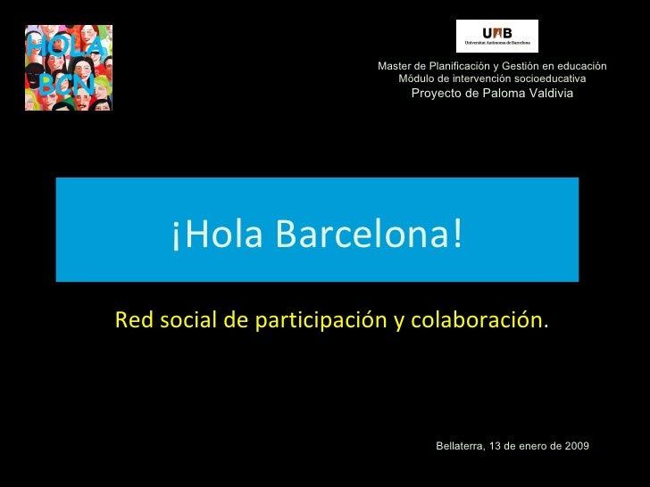 ¡Hola Barcelona! Red social de participación y colaboración . Master de Planificación y Gestión en educación Módulo de int...