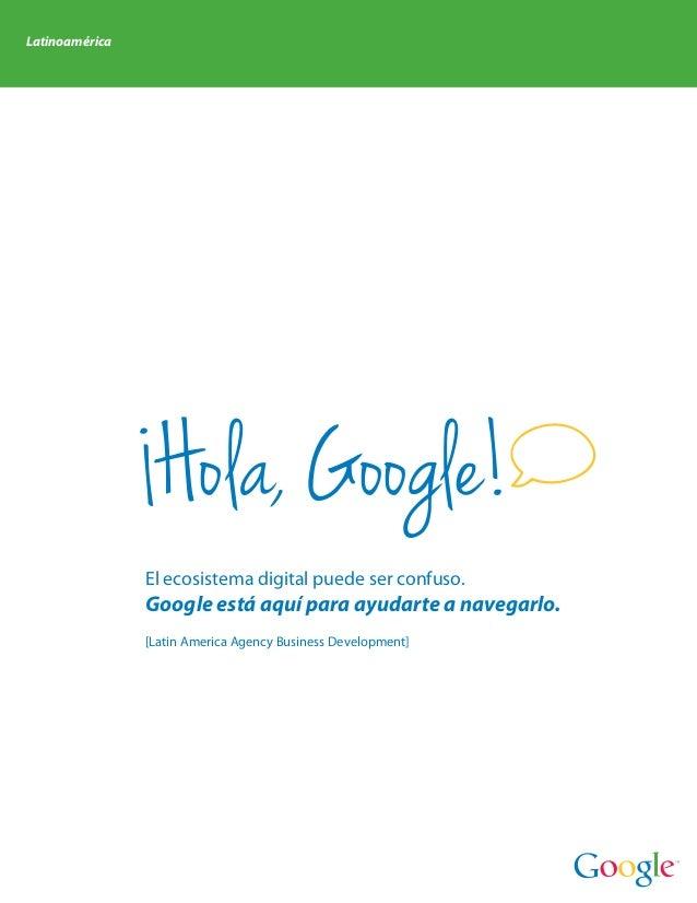 Latinoamérica                 Hola, Google!                El ecosistema digital puede ser confuso.                Google ...