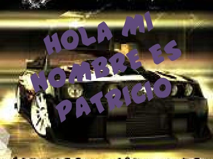 HOLA MI NOMBRE ES PATRICIO<br />