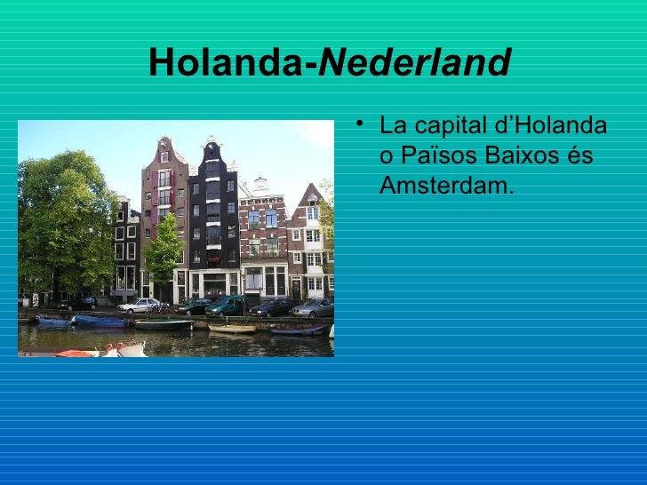 Holanda- Nederland   <ul><li>La capital d'Holanda o Països Baixos és Amsterdam. </li></ul>