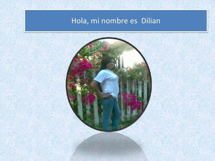 Hola, mi nombre es  Dilian<br />