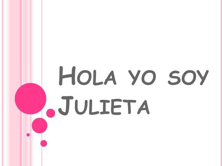 Hola yo soy Julieta<br />