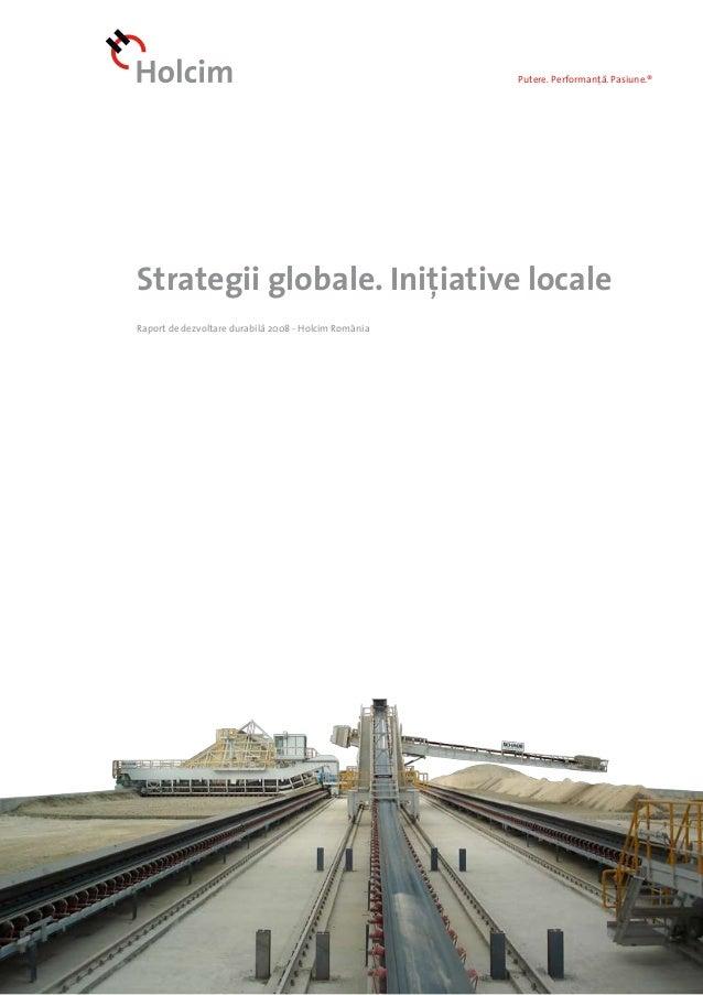 Putere. Performanță. Pasiune.® Strategii globale. Inițiative locale Raport de dezvoltare durabilă 2008 - Holcim România