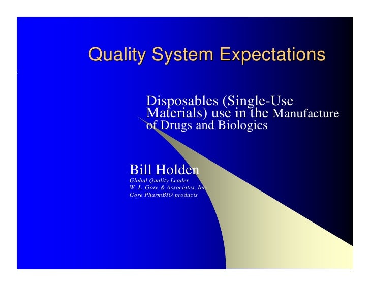 Quality System Expectations            Disposables (Single-Use           Materials) use in the Manufacture           of Dr...