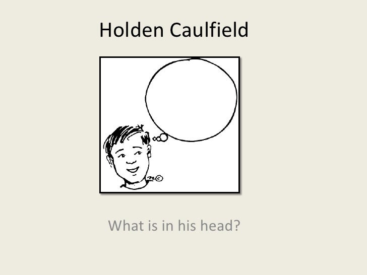 Holden Caulfield<br />What is in his head?<br />