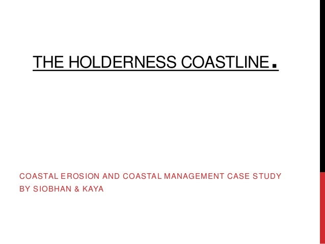 THE HOLDERNESS COASTLINE                    .COASTAL EROSION AND COASTAL MANAGEMENT CASE STUDYBY SIOBHAN & KAYA