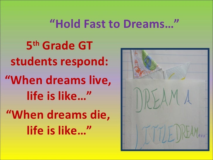 """""""Hold Fast to Dreams…""""    5th Grade GT students respond:""""When dreams live,    life is like…""""""""When dreams die,    life is l..."""