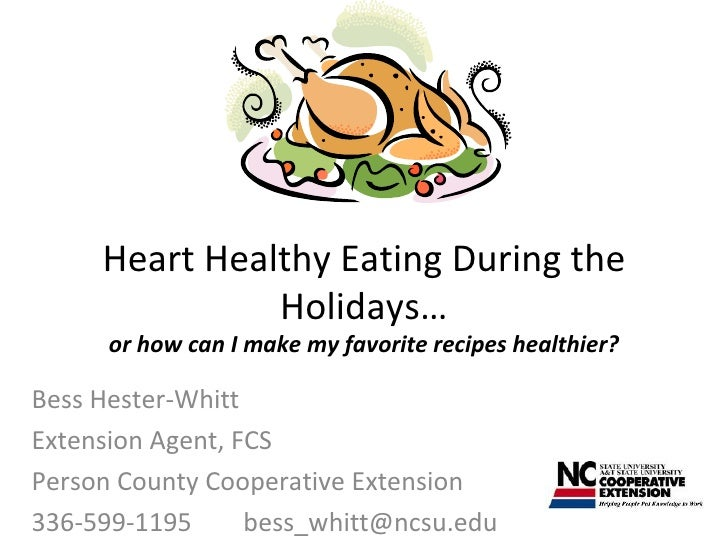 Heart Healthy Eating During the Holidays… or how can I make my favorite recipes healthier? Bess Hester-Whitt Extension Age...