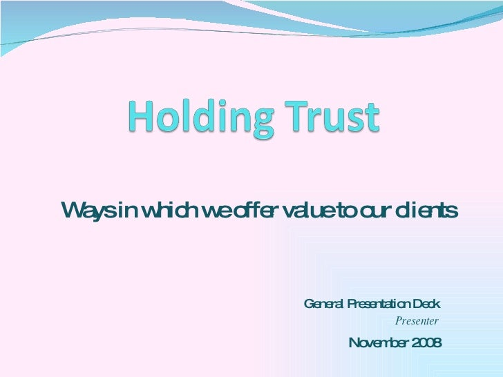 Ways in which we offer value to our clients General Presentation Deck Presenter November 2008