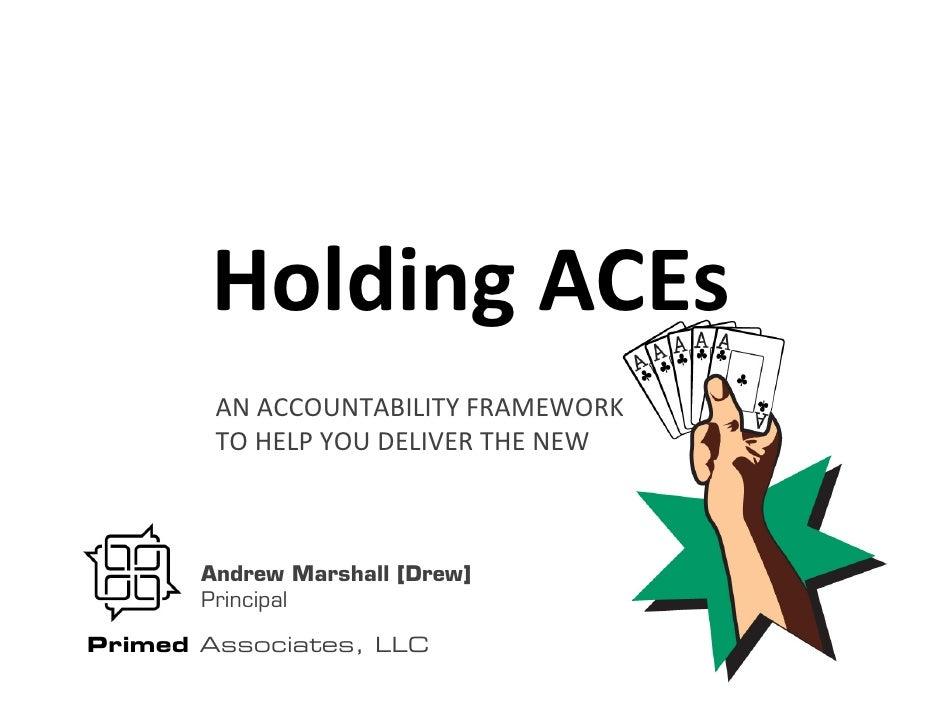 HoldingACEs        ANACCOUNTABILITYFRAMEWORK        TOHELPYOUDELIVERTHENEW       Andrew Marshall [Drew]       Pri...