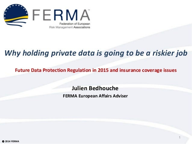 Why holding private data is going to be a riskier job  Future Data Protection Regulation in 2015 and insurance coverage is...