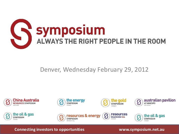 Denver, Wednesday February 29, 2012Connecting investors to opportunities   www.symposium.net.au
