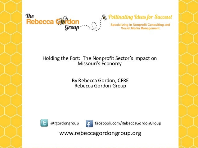 Holding the Fort: The Nonprofit Sector's Impact on               Missouri's Economy            By Rebecca Gordon, CFRE    ...