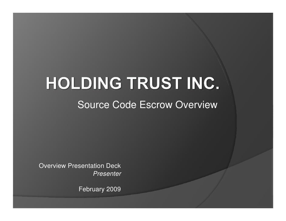 Source Code Escrow Overview     Overview Presentation Deck                  Presenter              February 2009
