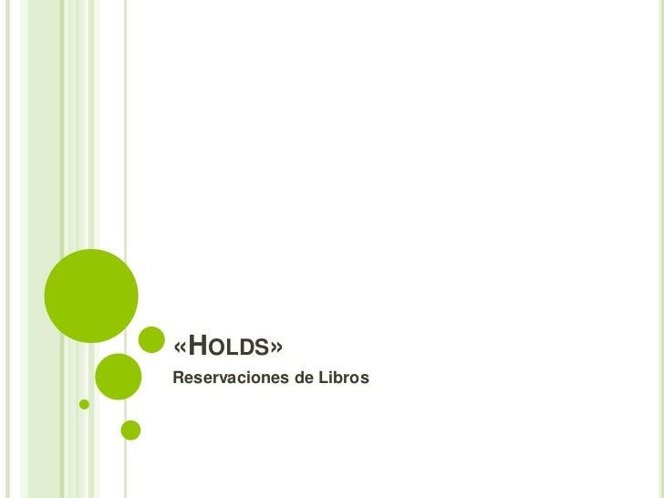 """Biblioteca: Reservaciones (""""HOLDS"""") de los recursos informativos del Área de Circulación"""